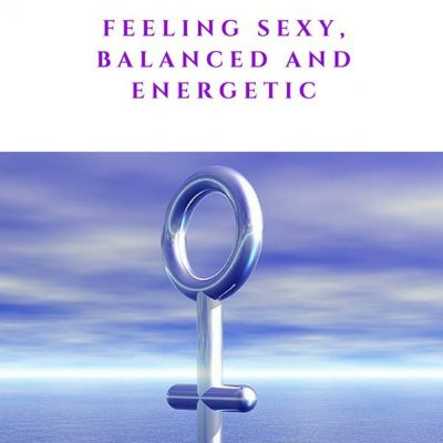 A Woman's Guide to Feeling Sexy, Balanced and Energetic